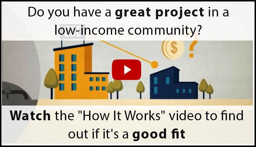 Do you have a great project in a low income community? Watch the NMTC How It Works video to find out if it's a good fit